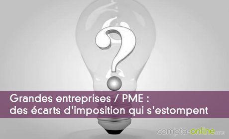 Grandes entreprises / PME : des écarts d'imposition qui s'estompent