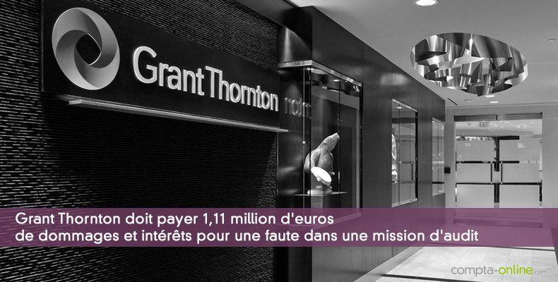 Grant Thornton doit payer 1,11 million d'euros de dommages et intérêts pour une faute dans une mission d'audit