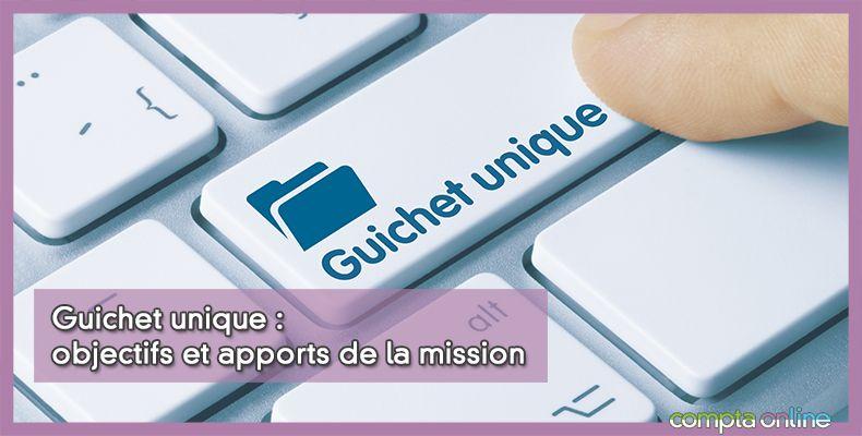 Guichet unique : objectifs et apports de la mission