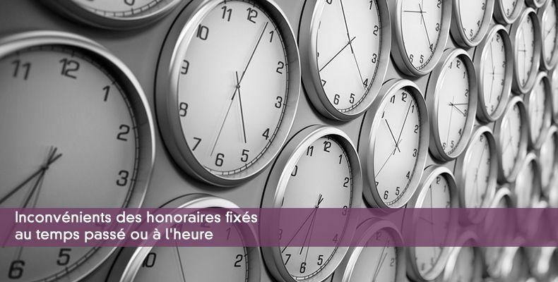 Inconvénients des honoraires fixés au temps passé ou à l'heure