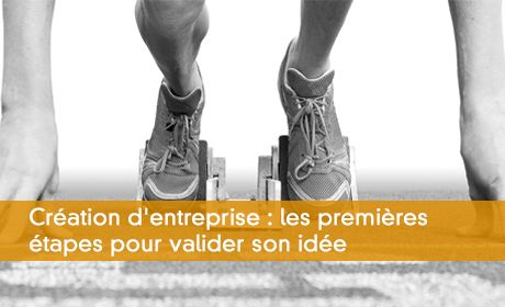 Création d'entreprise : les premières étapes pour valider son idée