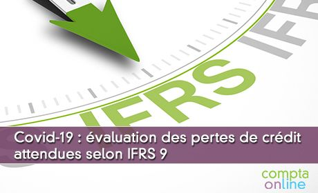Covid-19 : évaluation des pertes de crédit attendues selon IFRS 9