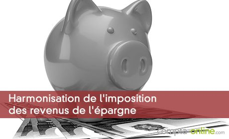 Harmonisation de l'imposition des revenus de l'épargne