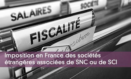 Imposition en Francedes sociétés étrangèresassociées de SNC ou de SCI