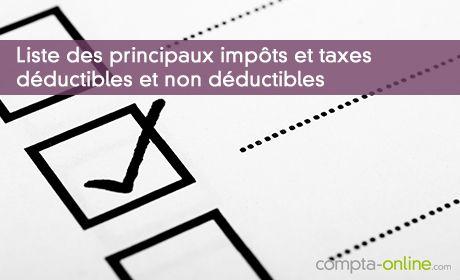 Liste des principaux impôts et taxes déductibles et non déductibles