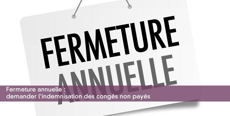 Fermeture annuelle : demander l'indemnisation des congés non payés