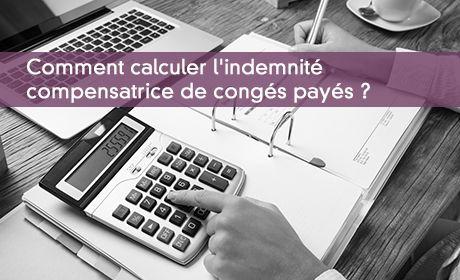 Comment calculer l'indemnité compensatrice de congés payés ?