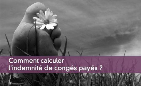 Le Calcul De L Indemnite De Conges Payes