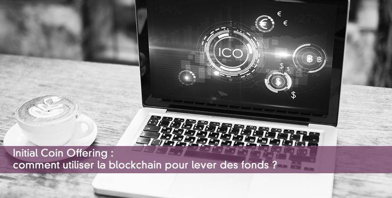 Initial Coin Offering : comment utiliser  la blockchain pour lever des fonds ?