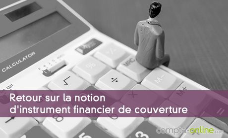 Retour sur la notion d'instrument financier de couverture
