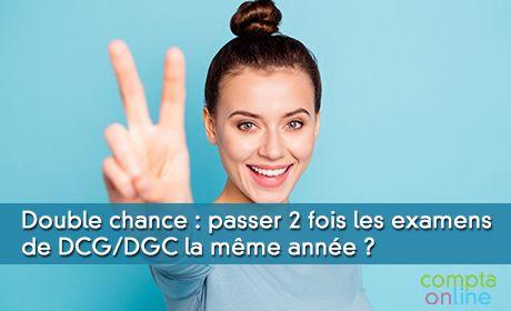 Double chance : passer deux fois les examens de DCG/DGC la même année ?