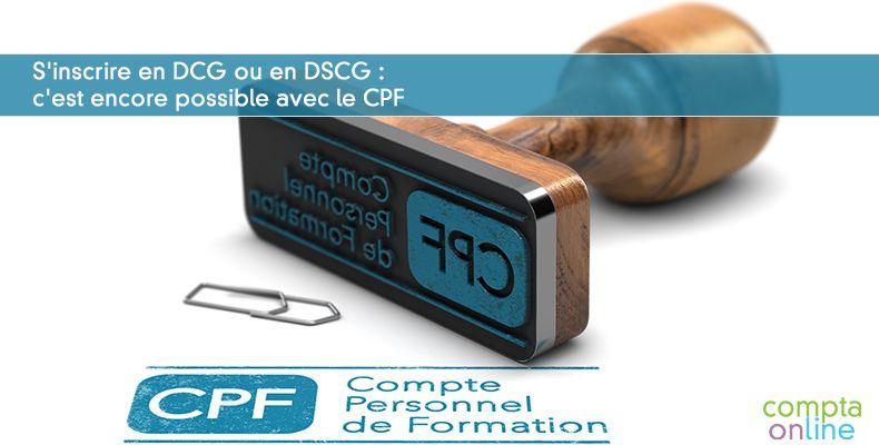 S'inscrire en DCG ou en DSCG : c'est encore possible avec le CPF