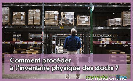 Comment procéder à l'inventaire physique des stocks ?