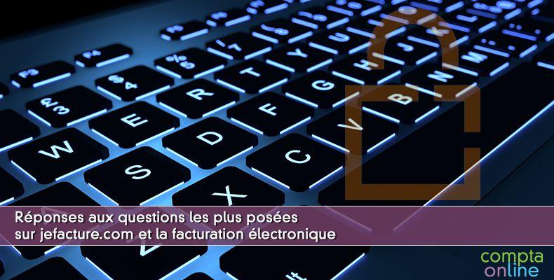 Réponses aux questions les plus posées sur jefacture.com et la facturation électronique