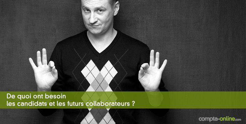 De quoi ont besoin les candidats et les futurs collaborateurs ?