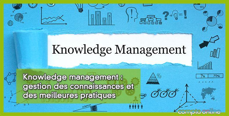 Knowledge management : gestion des connaissances et des meilleures pratiques