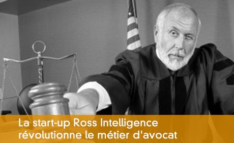 La start-up Ross Intelligence révolutionne le métier d'avocat