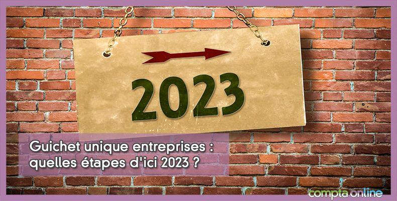 Guichet unique entreprises : quelles étapes d'ici 2023 ?