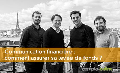 Communication financière : comment assurer sa levée de fonds