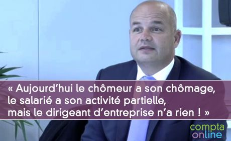 Lionel Canesi « Aujourd'hui le chômeur a son chômage,  le salarié a son activité partielle, mais le dirigeant d'entreprise n'a rien »