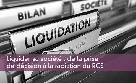 Liquider sa société : de la prise de décision à la radiation du RCS