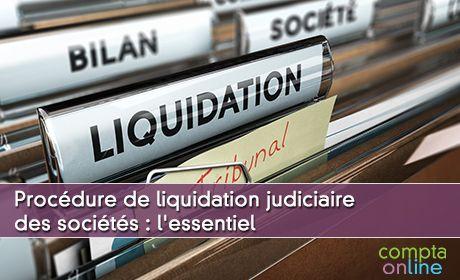 Procédure de liquidation judiciaire des sociétés : l'essentiel
