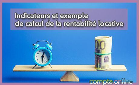 Indicateurs et exemple de calcul de la rentabilité locative