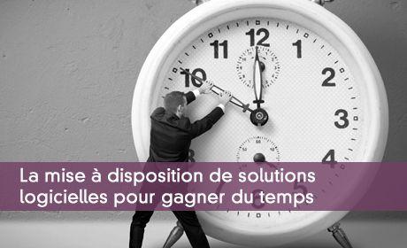 La mise à disposition de solutions logicielles pour gagner du temps