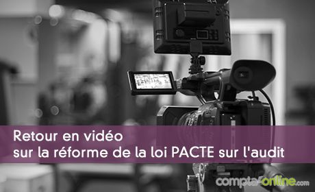 Retour en vidéo sur la réforme de la loi PACTE sur l'audit