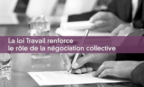 La loi Travail renforce le rôle de la négociation collective