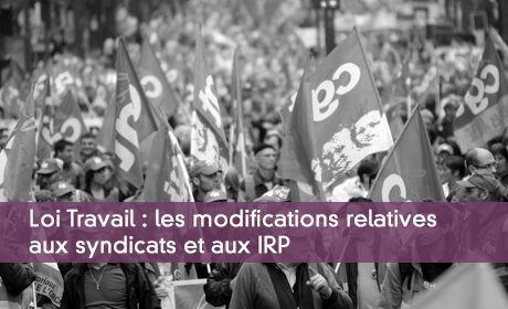 Loi Travail : les modifications relatives aux syndicats et aux IRP