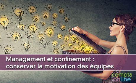 Management et confinement : conserver la motivation des équipes