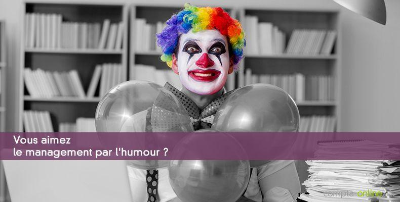 Vous aimez le management par l'humour ?