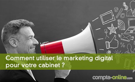 Comment utiliser le marketing digital pour votre cabinet ?