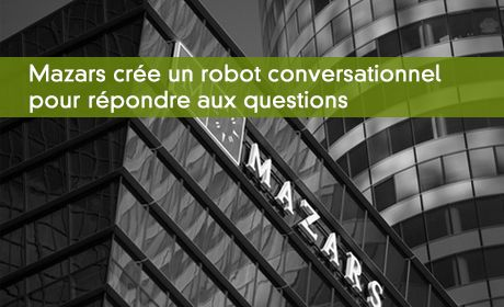 Mazars crée un robot conversationnel pour répondre aux questions