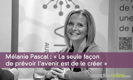 Mélanie Pascal : « La seule façon de prévoir l'avenir est de le créer »