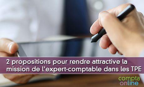 Deux propositions pour rendre attractive la mission de l'expert-comptable dans les TPE