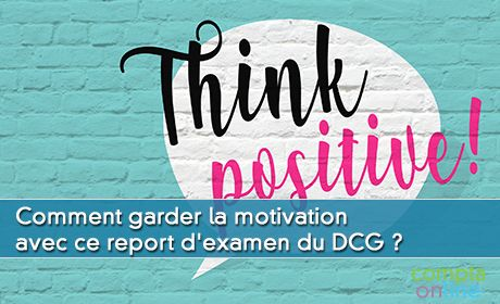 Comment garder la motivation avec ce report d'examen du DCG ?