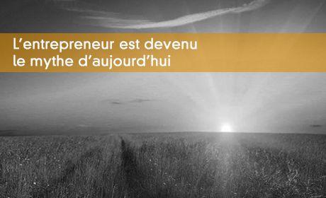 L'entrepreneur est le mythe d'aujourd'hui
