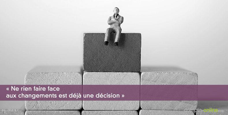 « Ne rien faire face aux changements est déjà une décision »