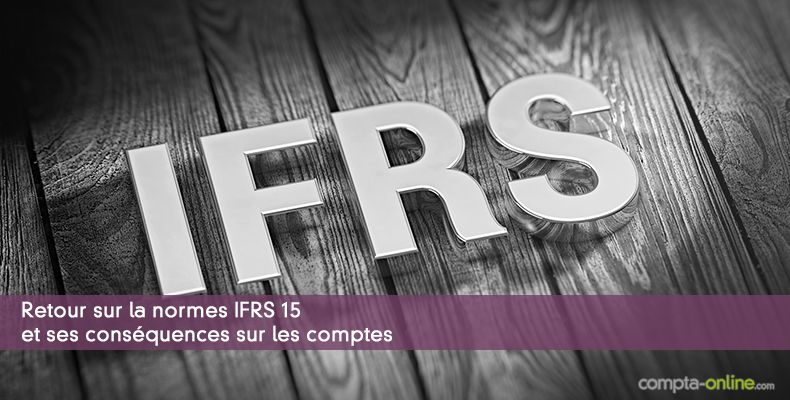 Retour sur la normes IFRS 15 et ses conséquences sur les comptes