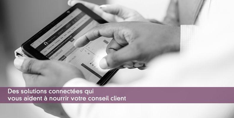 Des solutions connectées qui vous aident à nourrir votre conseil client