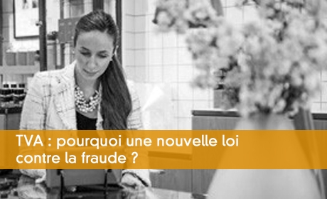 TVA : pourquoi une nouvelle loi contre la fraude ?