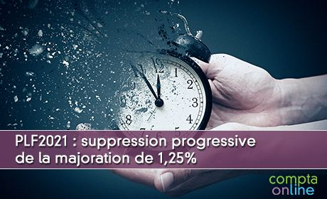 PLF2021 : suppression progressive de la majoration de 1,25%