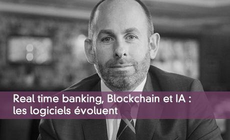 Real time banking, Blockchain et IA : les logiciels évoluent