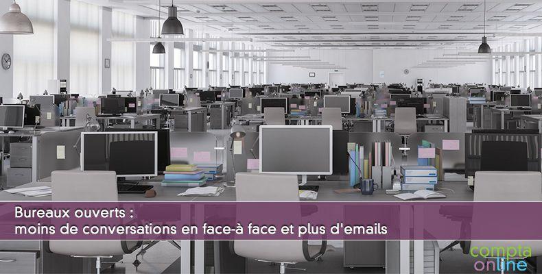 Bureaux ouverts : moins de conversations en face-à face et plus d'emails