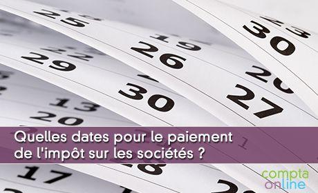 Quelles dates pour le paiement de l'impôt sur les sociétés ?