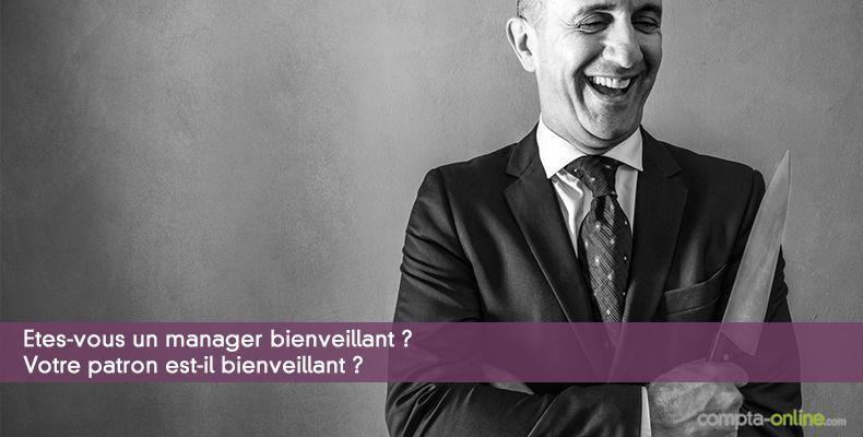 Etes-vous un manager bienveillant ? Votre patron est-il bienveillant ?