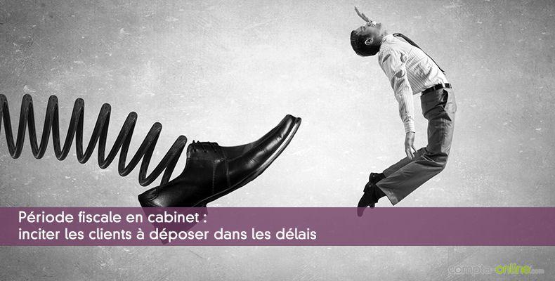 Période fiscale en cabinet : inciter les clients à déposer dans les délais