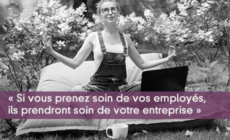 « Si vous prenez soin de vos employés, ils prendront soin de votre entreprise »